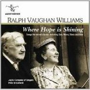 Ralph Vaughan Williams, Vaughan Williams: Where Hope Is Shining - Songs For Mixed Chorus (CD)
