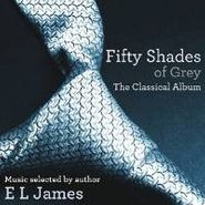 Various Artists, Fifty Shades Of Grey - The Classical Album (Music selected by author E L James)