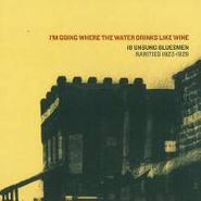 Various Artists, I'm Going Where The Water Drinks Like Wine (LP)