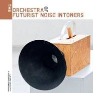 Various Artists, The Orchestra Of Futurist Noise Intoners (LP)