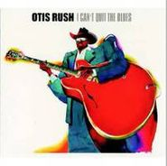 Otis Rush, I Can't Quit The Blues (CD)