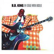 B.B. King, On Stage With Lucille (CD)