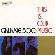 Galaxie 500, This Is Our Music (LP)
