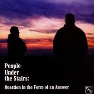 People Under The Stairs, Question In The Form Of An Answer (LP)