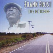 Frank Frost, Live In Lucerne (CD)