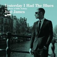 Jose James, Yesterday I Had The Blues: The Music Of Billie Holiday (CD)