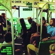 John Lee Hooker, Never Get Out Of These Blues Alive [180 Gram Vinyl] (LP)
