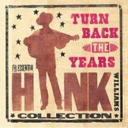 Hank Williams, Turn Back the Years: The Essential Hank Williams Collection