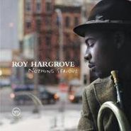 Roy Hargrove, Nothing Serious (CD)