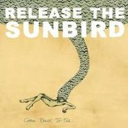 Release the Sunbird, Come Back To Us (CD)
