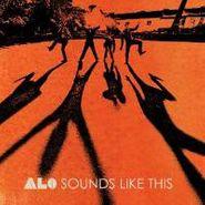 ALO, Sounds Like This (CD)