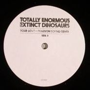 "Totally Enormous Extinct Dinosaurs, Your Love (Pearson Sound Rmx) (12"")"