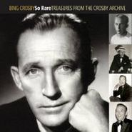 Bing Crosby, So Rare: Treasures From The Crosby Archive (CD)