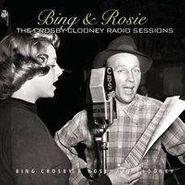 Bing Crosby, Bing & Rosie: The Crosby-Clooney Radio Sessions (CD)