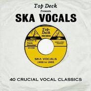 Various Artists, Top Deck Presents Ska Vocals: 40 Crucial Vocal Classics (CD)