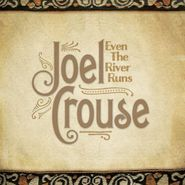 Joel Crouse, Even The River Runs (CD)