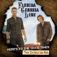Florida Georgia Line, Here's To The Good Times... This Is How We Roll [Deluxe] (CD)