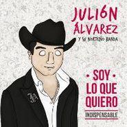 Julión Alvarez y Su Norteño Banda, Soy Lo Que Quiero...Indispensable (CD)