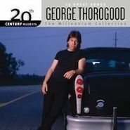 George Thorogood, The Millennium Collection: 20th Century Masters (CD)