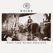 """Whirr, Part Time Punks Sessions [RECORD STORE DAY] (7"""")"""