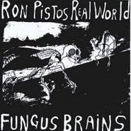 Fungus Brains, Ron Pistos Real World (LP)