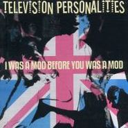 Television Personalities, I Was A Mod Before You Was A Mod (CD)