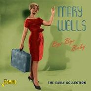 Mary Wells, Bye Bye Baby: The Early Collection (CD)