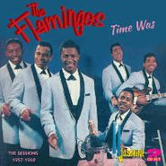 The Flamingos, Time Was - The Sessions: 1957-1962 (CD)