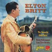 Elton Britt, The Versatile Elton Britt: Classic Performances From Three Decades  (CD)