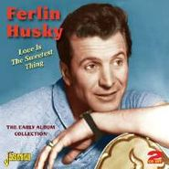 Ferlin Husky, Love Is The Sweetest Thing: The Early Album Collection (CD)