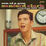 Sanford Clark, Son Of A Gun: Anthology 1956-1962 (CD)