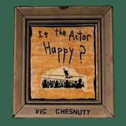 Vic Chesnutt, Is The Actor Happy (CD)