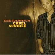 Rick Holmstrom, Cruel Sunrise (CD)