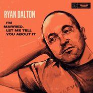 Ryan Dalton, Im Married Let Me Tell You Abo (CD)