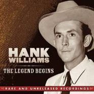 Hank Williams, The Legend Begins: Rare and Unreleased Recordings (CD)