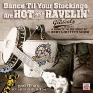 The Grascals, Dance Til Your Stockings Are Hot & Ravelin (A Tribute To The Music Of The Andy Griffith Show) (CD)