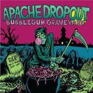 Apache Dropout, Bubblegum Graveyard (CD)