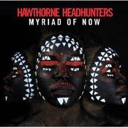 Hawthorne Headhunters, Myriad Of Now (CD)