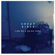 Cheap Girls, Find Me A Drink Home (CD)