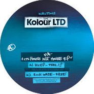 "Various Artists, It's House Not House EP (12"")"