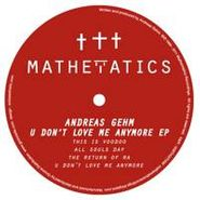 "Andreas Gehm, U Don't Love Me Anymore (12"")"