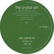 """The Crystal Ark, We Came To (12"""")"""