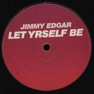 """Jimmy Edgar, Let Yrself Be (12"""")"""