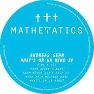 """Andreas Gehm, What's On Ur Mind EP (12"""")"""
