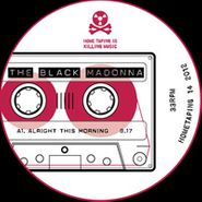 The Black Madonna, Alright This Morning