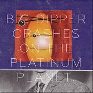 Big Dipper, Crashes On The Platinum Planet
