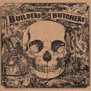 The Builders And The Butchers, The Builders And The Butchers