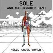Sole And The Skyrider Band, Hello Cruel World (CD)