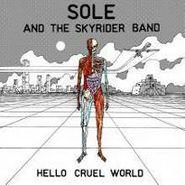 Sole And The Skyrider Band, Hello Cruel World (LP)