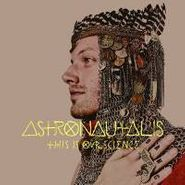 Astronautalis, This Is Our Science (CD)